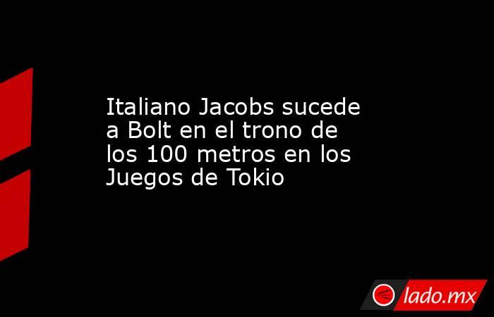 Italiano Jacobs sucede a Bolt en el trono de los 100 metros en los Juegos de Tokio. Noticias en tiempo real
