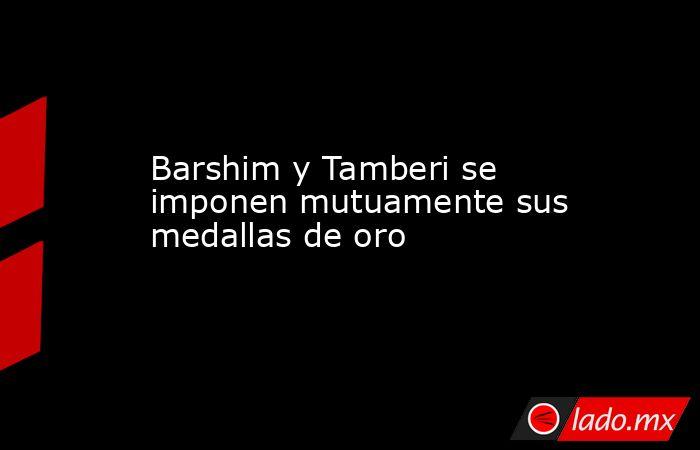 Barshim y Tamberi se imponen mutuamente sus medallas de oro. Noticias en tiempo real
