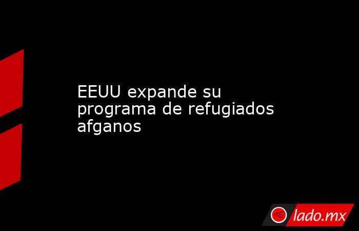 EEUU expande su programa de refugiados afganos. Noticias en tiempo real