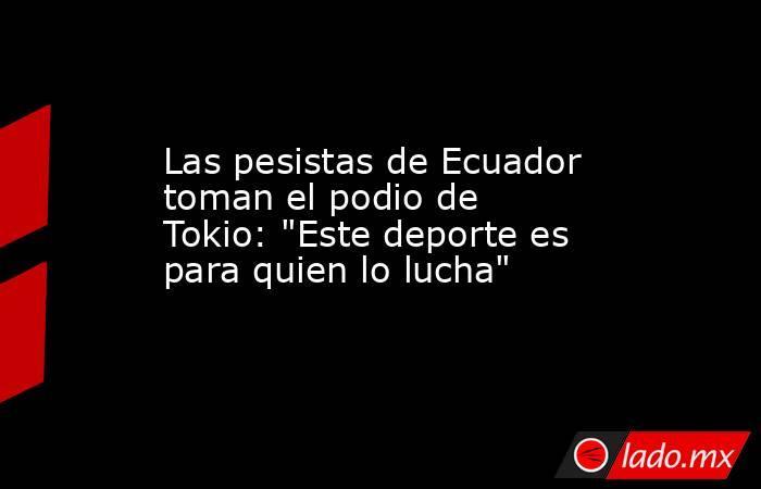 Las pesistas de Ecuador toman el podio de Tokio: