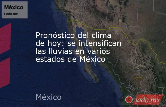 Pronóstico del clima de hoy: se intensifican las lluvias en varios estados de México. Noticias en tiempo real