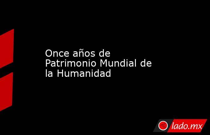 Once años de Patrimonio Mundial de la Humanidad. Noticias en tiempo real