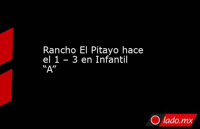"""Rancho El Pitayo hace el 1 – 3 en Infantil """"A"""". Noticias en tiempo real"""