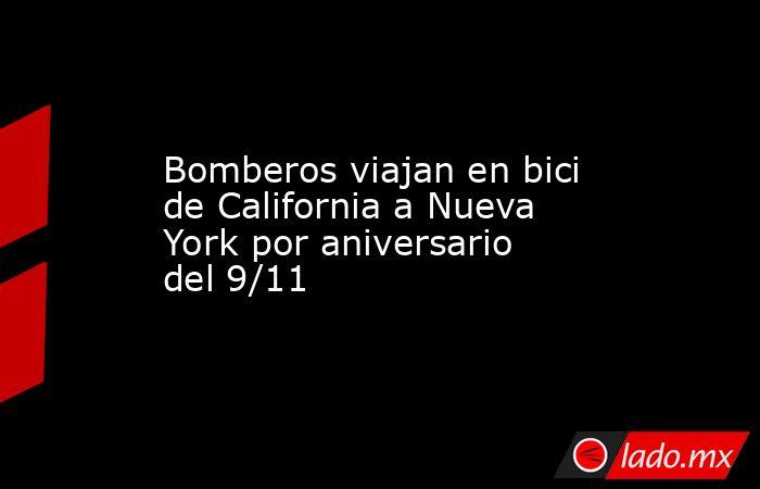 Bomberos viajan en bici de California a Nueva York por aniversario del 9/11. Noticias en tiempo real