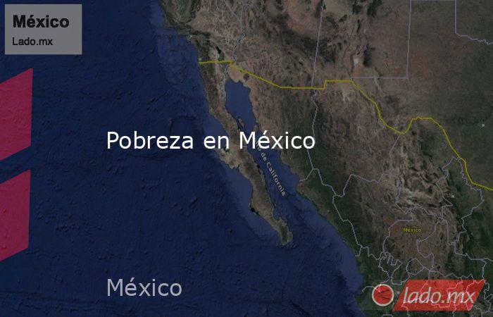 Pobreza en México. Noticias en tiempo real