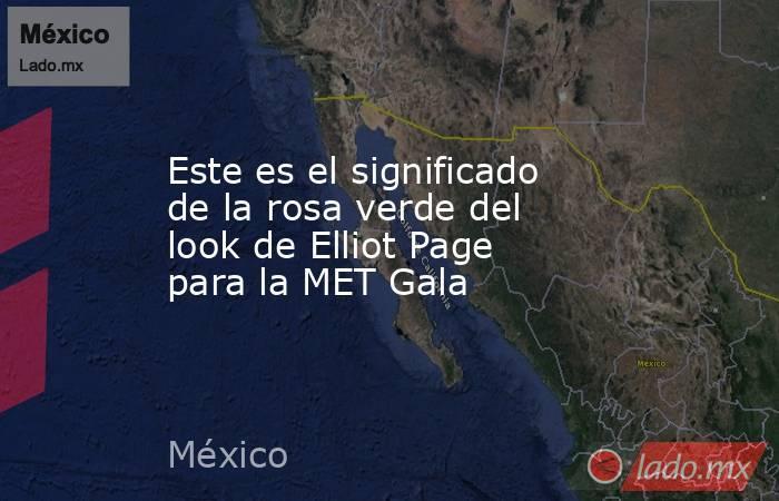 Este es el significado de la rosa verde del look de Elliot Page para la MET Gala. Noticias en tiempo real