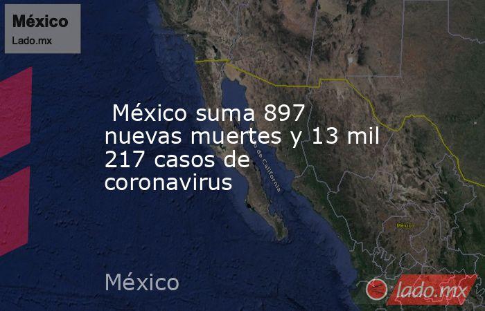México suma 897 nuevas muertes y 13 mil 217 casos de coronavirus. Noticias en tiempo real