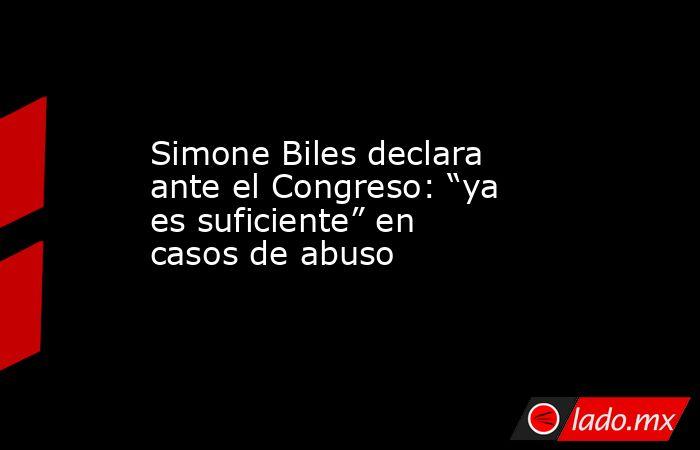 """Simone Biles declara ante el Congreso: """"ya es suficiente"""" en casos de abuso. Noticias en tiempo real"""