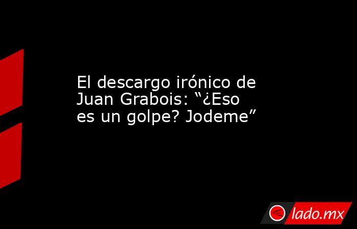 """El descargo irónico de Juan Grabois: """"¿Eso es un golpe? Jodeme"""". Noticias en tiempo real"""
