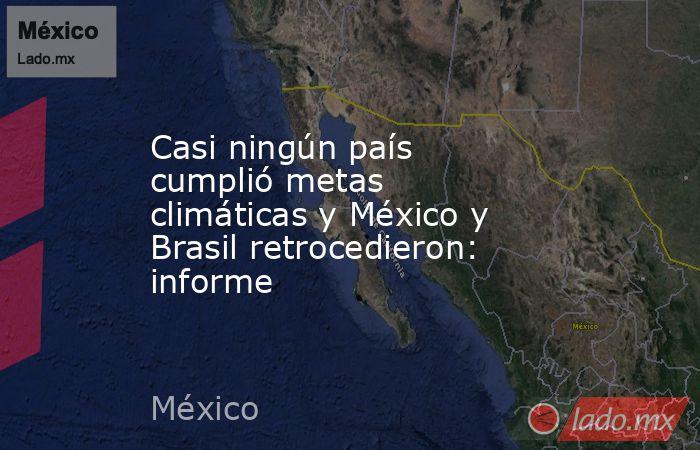 Casi ningún país cumplió metas climáticas y México y Brasil retrocedieron: informe. Noticias en tiempo real