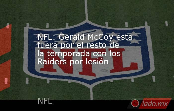 NFL: Gerald McCoy esta fuera por el resto de la temporada con los Raiders por lesión. Noticias en tiempo real