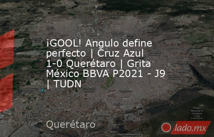 ¡GOOL! Angulo define perfecto | Cruz Azul 1-0 Querétaro | Grita México BBVA P2021 - J9 | TUDN. Noticias en tiempo real
