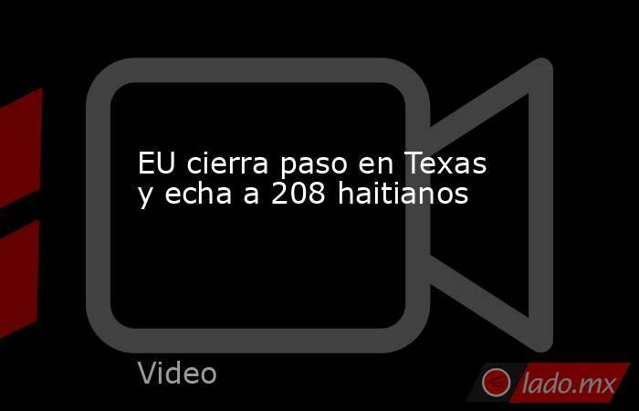 EU cierra paso en Texas y echa a 208 haitianos. Noticias en tiempo real