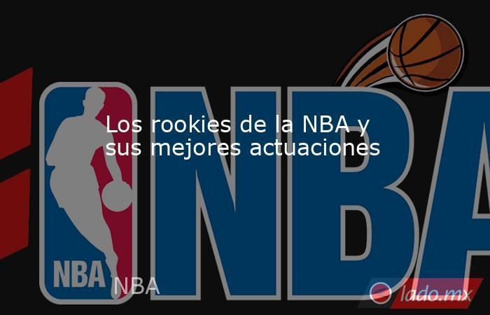 Los rookies de la NBA y sus mejores actuaciones. Noticias en tiempo real