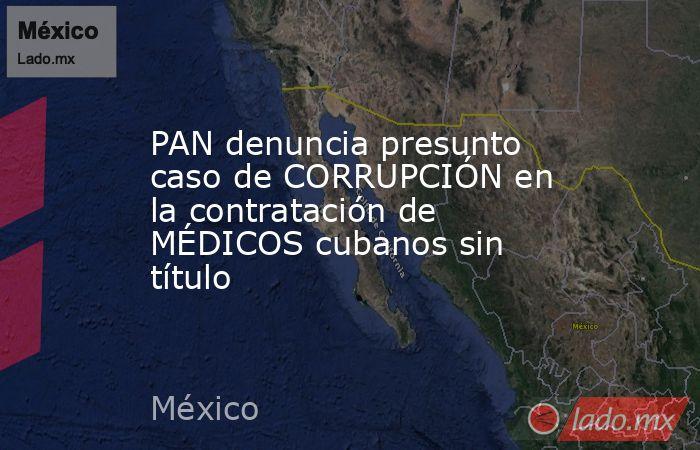 PAN denuncia presunto caso de CORRUPCIÓN en la contratación de MÉDICOS cubanos sin título. Noticias en tiempo real