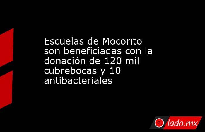 Escuelas de Mocorito son beneficiadas con la donación de 120 mil cubrebocas y 10 antibacteriales. Noticias en tiempo real