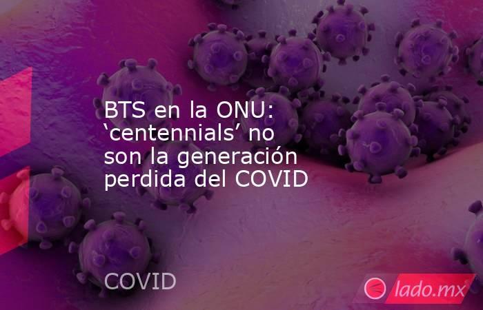 BTS en la ONU: 'centennials' no son la generación perdida del COVID. Noticias en tiempo real