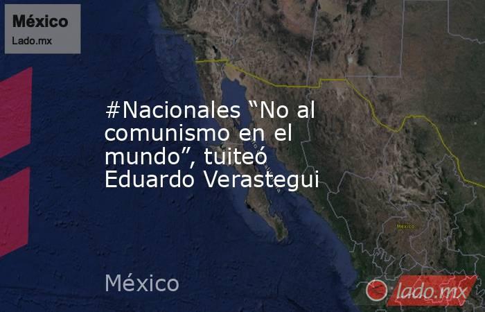 """#Nacionales """"No al comunismo en el mundo"""", tuiteó Eduardo Verastegui. Noticias en tiempo real"""