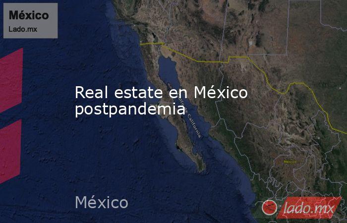 Real estate en México postpandemia. Noticias en tiempo real