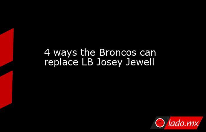 4 ways the Broncos can replace LB Josey Jewell. Noticias en tiempo real