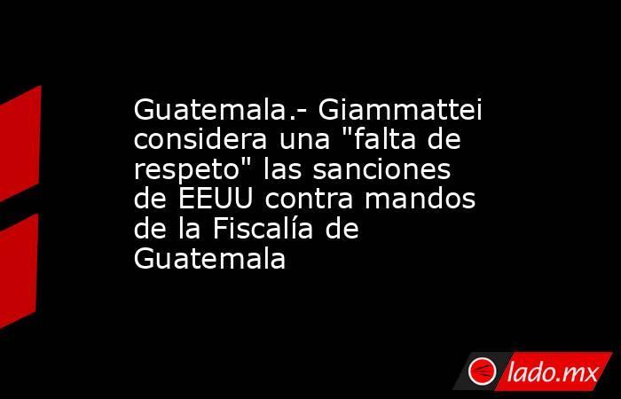 Guatemala.- Giammattei considera una