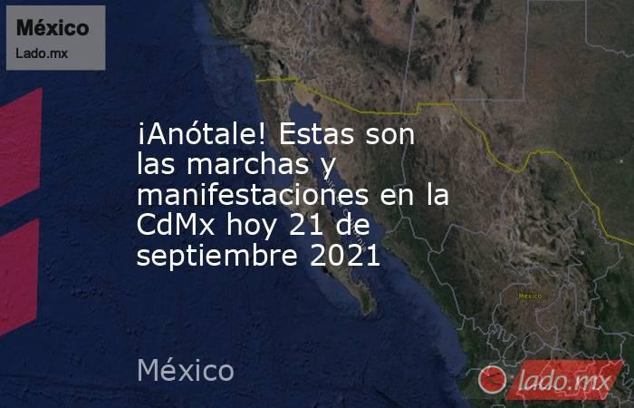 ¡Anótale! Estas son las marchas y manifestaciones en la CdMx hoy 21 de septiembre 2021. Noticias en tiempo real