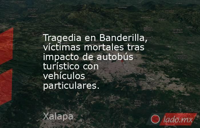 Tragedia en Banderilla, víctimas mortales tras impacto de autobús turístico con vehículos particulares.. Noticias en tiempo real