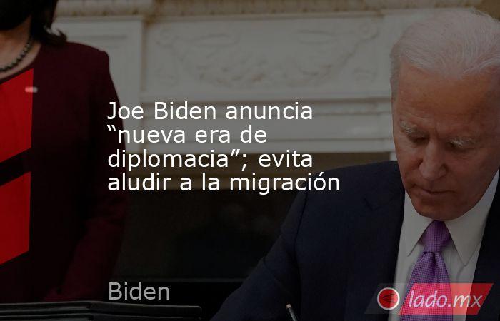 """Joe Biden anuncia """"nueva era de diplomacia""""; evita aludir a la migración. Noticias en tiempo real"""