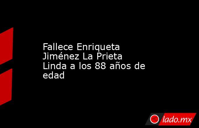 Fallece Enriqueta Jiménez La Prieta Linda a los 88 años de edad. Noticias en tiempo real