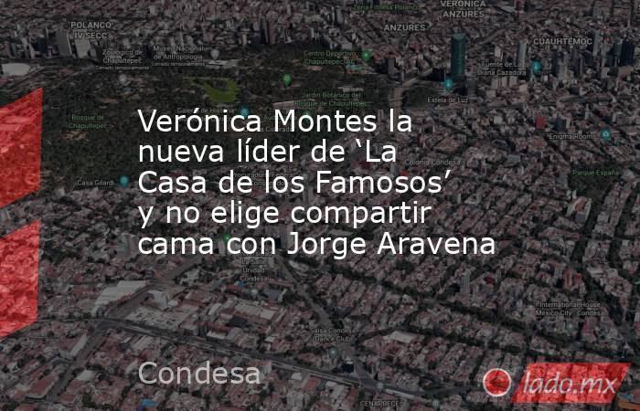 Verónica Montes la nueva líder de 'La Casa de los Famosos' y no elige compartir cama con Jorge Aravena. Noticias en tiempo real