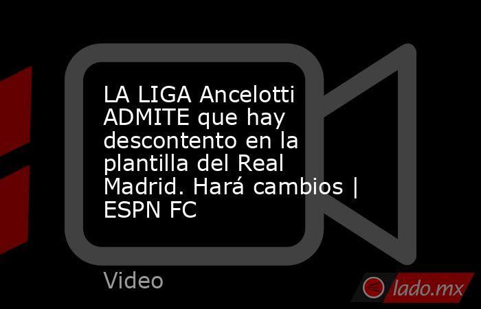 LA LIGA Ancelotti ADMITE que hay descontento en la plantilla del Real Madrid. Hará cambios | ESPN FC. Noticias en tiempo real