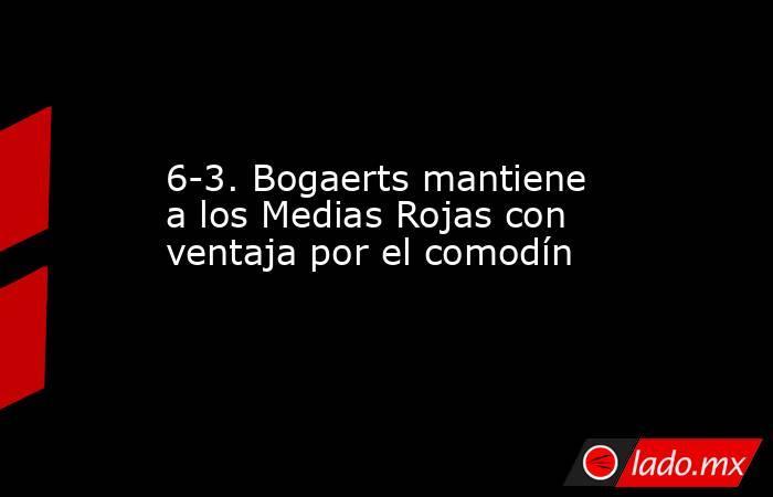 6-3. Bogaerts mantiene a los Medias Rojas con ventaja por el comodín. Noticias en tiempo real
