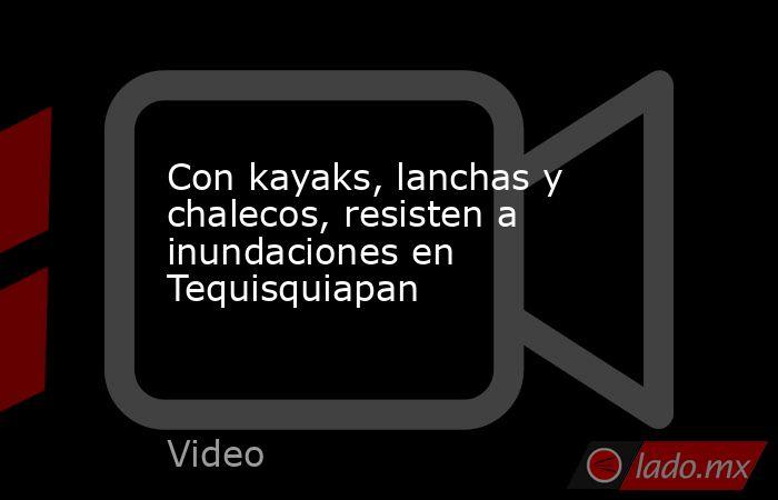 Con kayaks, lanchas y chalecos, resisten a inundaciones en Tequisquiapan. Noticias en tiempo real