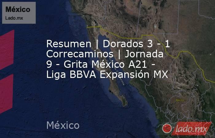 Resumen | Dorados 3 - 1 Correcaminos | Jornada 9 - Grita México A21 - Liga BBVA Expansión MX. Noticias en tiempo real
