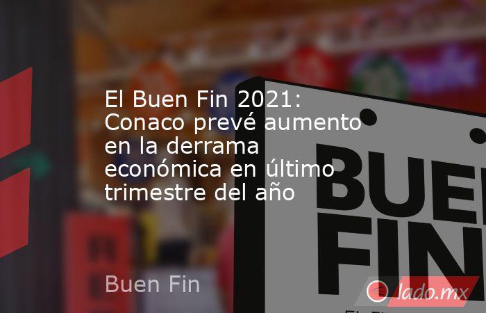 El Buen Fin 2021: Conaco prevé aumento en la derrama económica en último trimestre del año. Noticias en tiempo real
