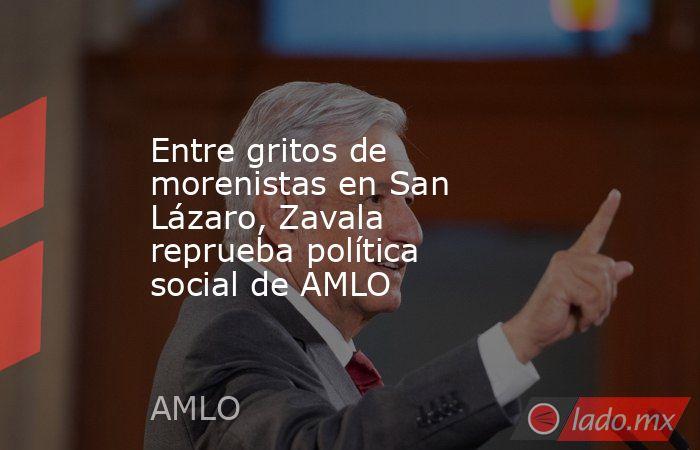 Entre gritos de morenistas en San Lázaro, Zavala reprueba política social de AMLO. Noticias en tiempo real