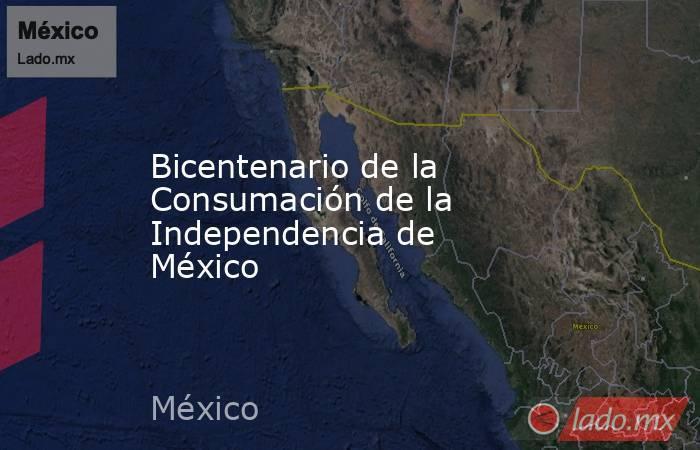 Bicentenario de la Consumación de la Independencia de México. Noticias en tiempo real