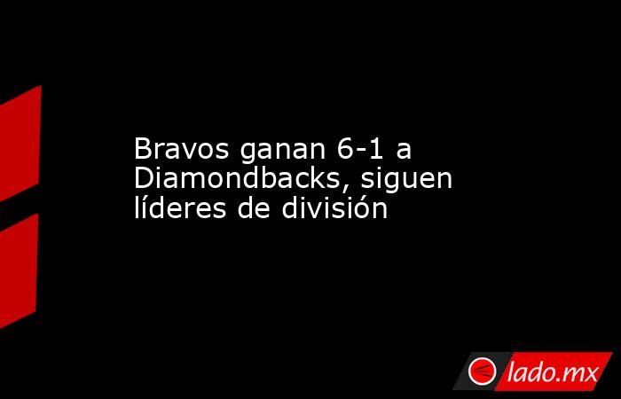 Bravos ganan 6-1 a Diamondbacks, siguen líderes de división. Noticias en tiempo real