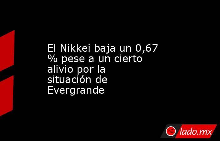 El Nikkei baja un 0,67 % pese a un cierto alivio por la situación de Evergrande. Noticias en tiempo real
