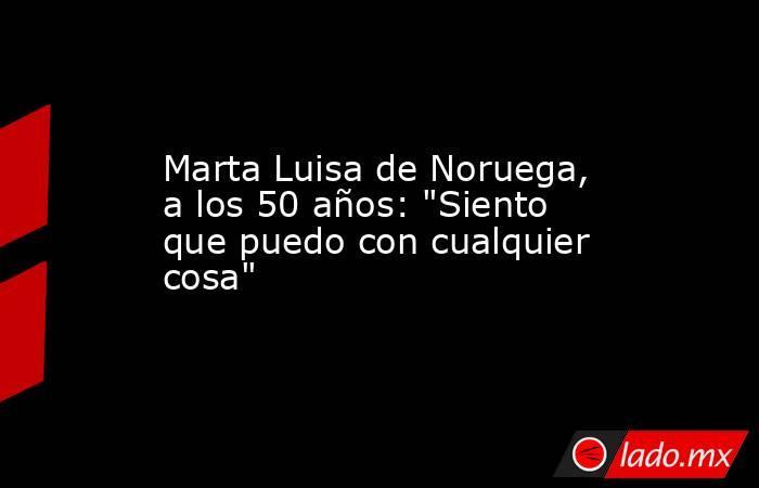Marta Luisa de Noruega, a los 50 años: