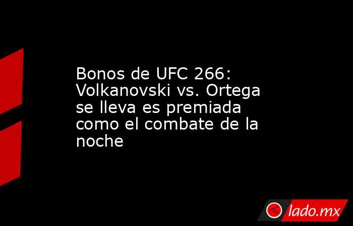 Bonos de UFC 266: Volkanovski vs. Ortega se lleva es premiada como el combate de la noche. Noticias en tiempo real