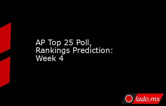 AP Top 25 Poll, Rankings Prediction: Week 4. Noticias en tiempo real