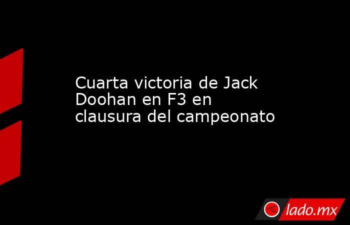 Cuarta victoria de Jack Doohan en F3 en clausura del campeonato. Noticias en tiempo real