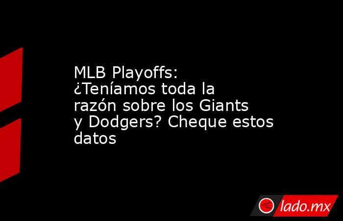 MLB Playoffs: ¿Teníamos toda la razón sobre los Giants y Dodgers? Cheque estos datos. Noticias en tiempo real