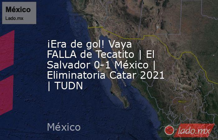¡Era de gol! Vaya FALLA de Tecatito   El Salvador 0-1 México   Eliminatoria Catar 2021   TUDN. Noticias en tiempo real