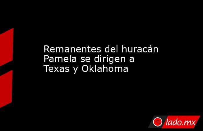 Remanentes del huracán Pamela se dirigen a Texas y Oklahoma. Noticias en tiempo real