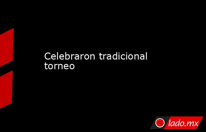 Celebraron tradicional torneo. Noticias en tiempo real