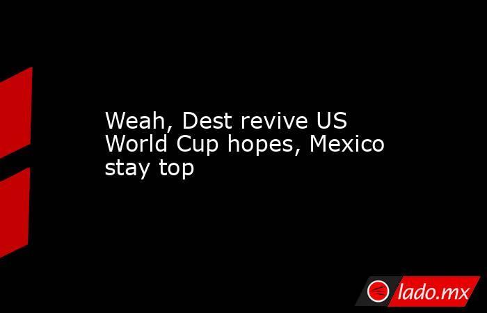 Weah, Dest revive US World Cup hopes, Mexico stay top. Noticias en tiempo real