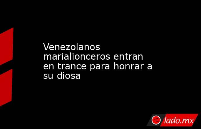 Venezolanos marialionceros entran en trance para honrar a su diosa. Noticias en tiempo real