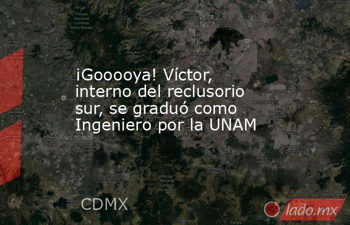 ¡Gooooya! Víctor, interno del reclusorio sur, se graduó como Ingeniero por la UNAM. Noticias en tiempo real